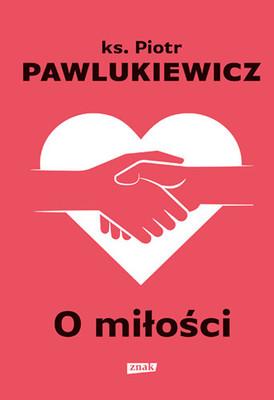 Piotr Pawlukiewicz - O miłości