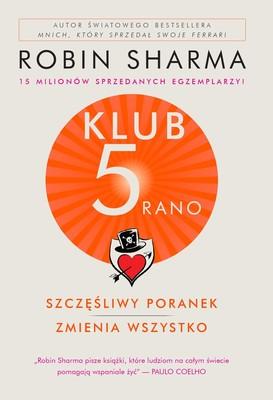 Robin Sharma - Klub 5 rano. Szczęśliwy poranek zmienia wszystko