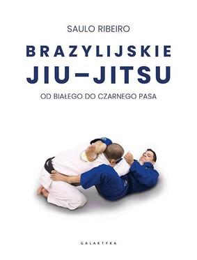 Saulo Ribeiro - Brazylijskie Jiu-Jitsu. Od białego do czarnego pasa