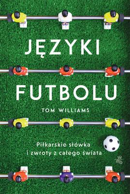 Tom Williams - Języki futbolu. Piłkarskie słówka i zwroty z całego świata