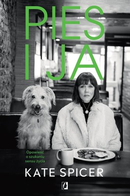 Kate Spicer - Pies i ja. Opowieść o szukaniu sensu życia