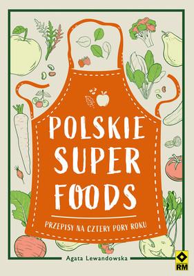 Agata Lewandowska - Polskie superfoods. Przepisy na cztery pory roku