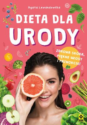 Agata Lewandowska - Dieta dla urody. Zdrowa skóra, piękne włosy i paznokcie