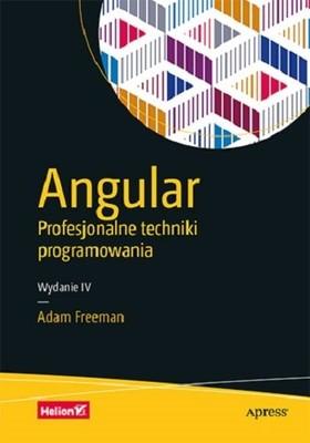 Adam Freeman - Angular. Profesjonalne techniki programowania