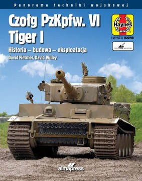 David Fletcher, David Willey - Czołg PzKpfw. VI Tiger I. Historia, budowa, eksploatacja