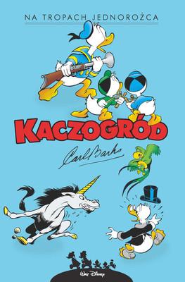 Carl Barks - Na tropach jednorożca i inne historie z lat 1950. Kaczogród
