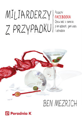 Ben Mezrich - Miliarderzy z przypadku / Ben Mezrich - The Accidental Billionaires: The Founding Of Facebook, A Tale Of Sex, Money, Genius, And Betrayal