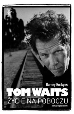 Barney Hoskyns - Tom Waits. Życie na poboczu