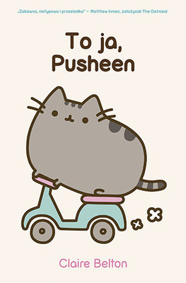 Claire Belton - To ja, Pusheen / Claire Belton - I am Pusheen The Cat