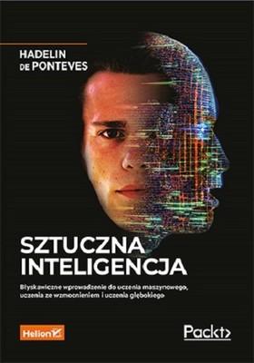 Hadelin de Ponteves - Sztuczna inteligencja. Błyskawiczne wprowadzenie do uczenia maszynowego, uczenia ze wzmocnieniem i uczenia głębokiego