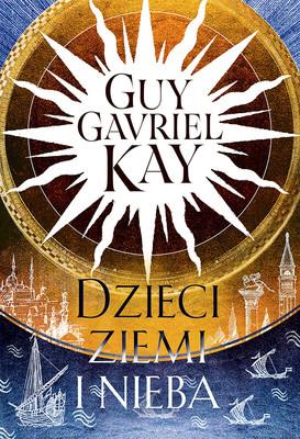 Guy Gavriel Kay - Dzieci ziemi i nieba / Guy Gavriel Kay - Children Of Earth And Sky