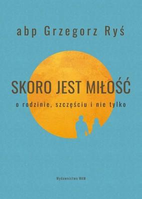 Grzegorz Ryś - Skoro jest miłość