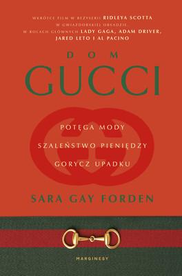 Gay Sara Forden - Dom Gucci. Potęga mody, szaleństwo pieniędzy, gorycz upadku / Sara Gay Forden - The House Of Gucci: A Sensational Story Of Murder, Madness, Glamour, And Greed