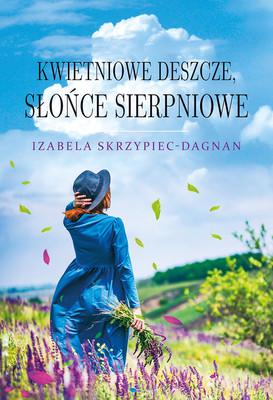 Izabela Skrzypiec-Dagnan - Kwietniowe deszcze, słońce sierpniowe