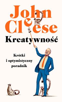 John Cleese - Kreatywność. Krótki i optymistyczny poradnik