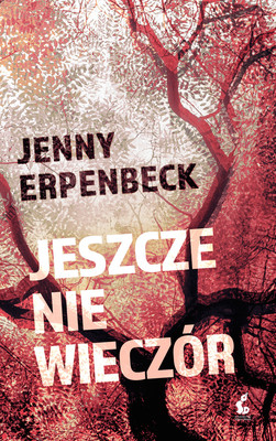 Jenny Erpenbeck - Jeszcze nie wieczór / Jenny Erpenbeck - Aller Tage Abend