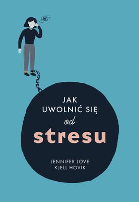Jennifer Love, Kjell Hovik - Jak uwolnić się od stresu / Jennifer Love, Kjell Hovik - When Crisis Strikes