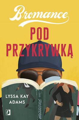 Lyssa Kay Adams - Pod przykrywką. Bromance. Tom 2