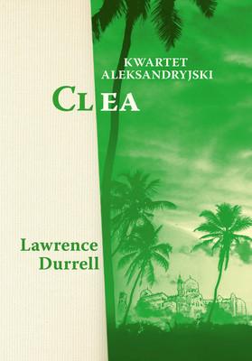 Lawrence Durrell - Kwartet aleksandryjski. Clea / Lawrence Durrell - The Alexandria Quartet. Clea