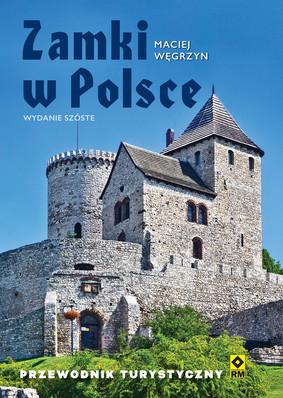 Maciej Węgrzyn - Zamki w Polsce. Przewodnik turystyczny