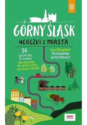 Mateusz Świstak - Górny Śląsk. Ucieczki z miasta. Przewodnik weekendowy