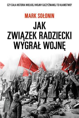 Mark Sołonin - Jak Związek Radziecki wygrał wojnę