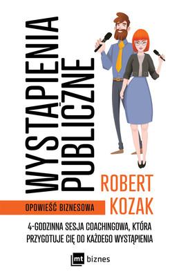 Robert Kozak - Wystąpienia publiczne. 4-godzinna sesja coachinowa, która przygotuje Cię do każdego wystąpienia