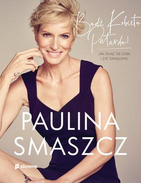 Paulina Smaszcz - Bądź kobietą petardą!