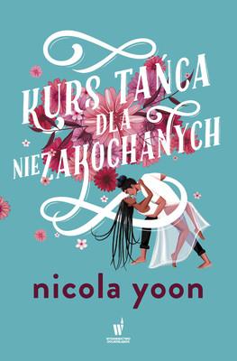 Nicola Yoon - Kurs tańca dla niezakochanych