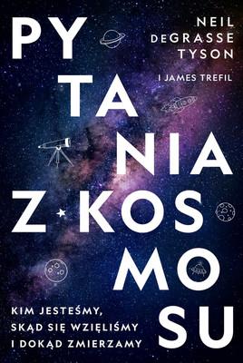 Neil deGrasse Tyson, James Trefil - Pytania z Kosmosu. Kim jesteśmy, skąd się wzięliśmy i dokąd zmierzamy / Neil deGrasse Tyson, James Trefil - Cosmic Queries