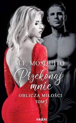 M.F. Mosquito - Przekonaj mnie. Oblicza miłości. Tom 1