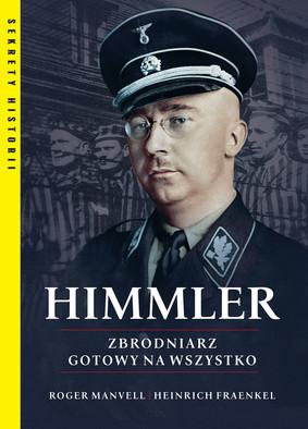 Roger Manvell, Heinrich Fraenkel - Himmler. Zbrodniarz gotowy na wszystko