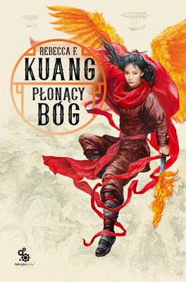 Rebecca F. Kuang - Płonący bóg. Trylogia wojen makowych. Tom 3