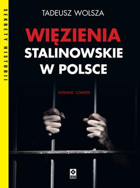 Tadeusz Wolsza - Więzienia stalinowskie w Polsce