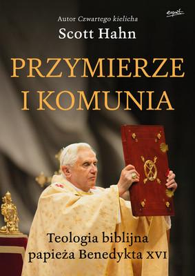 Scott Hahn - Przymierze i komunia. Teologia biblijna papieża Benedykta XVI