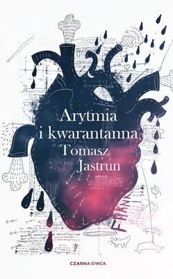 Tomasz Jastrun - Arytmia i kwarantanna