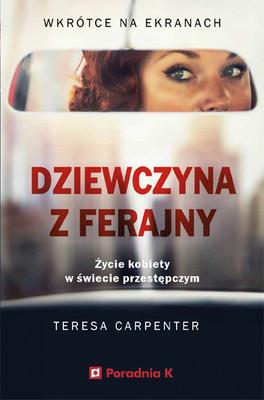 Teresa Carpenter - Dziewczyna z ferajny. Życie kobiety w świecie przestępczym / Teresa Carpenter - Mob Girl: A Woman's Life In The Underworld