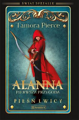 Tamora Pierce - Alanna. Pierwsza przygoda. Świat Tortallu. Pieśń lwicy. Tom 1 / Tamora Pierce - Alanna: The First Adventure
