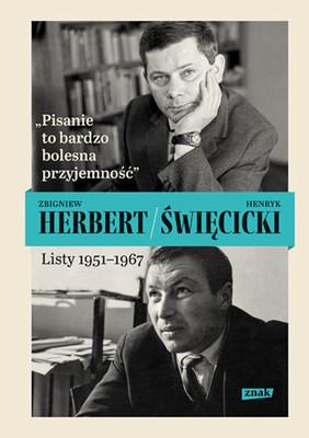 Zbigniew Herbert, Henryk Święcicki - Pisanie to bardzo bolesna przyjemność. Listy 1951-1967