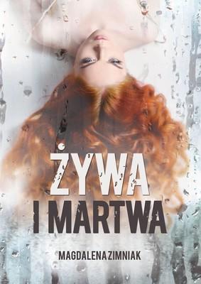Magdalena Zimniak - Żywa i martwa
