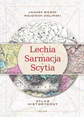 Janusz Bieszk, Wojciech Zieliński - Lechia Sarmacja Scytia. Atlas historyczny