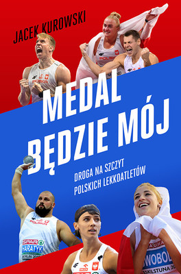 Jacek Kurowski - Medal będzie mój. Droga na szczyt polskich lekkoatletów