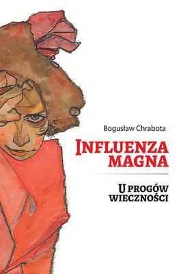 Bogusław Chrabota - Influenza magna. U progów wieczności