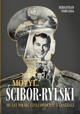 Sebastian Pawlina - Motyl Ścibor-Rylski. 100 lat Polski, czyli opowieść o generale