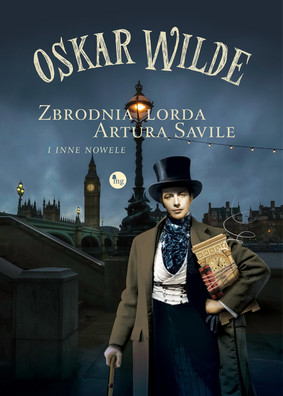 Oscar Wilde - Zbrodnia lorda Artura Savile i inne nowele / Oscar Wilde - Lord Arthur Savile's Crime And Other Stories