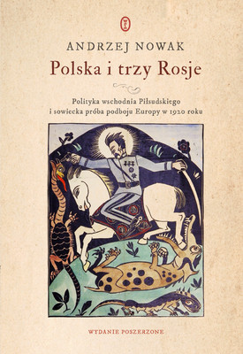 Andrzej Nowak - Polska i trzy Rosje