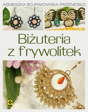 Agnieszka Bojrakowska-Przeniosło - Biżuteria z frywolitek