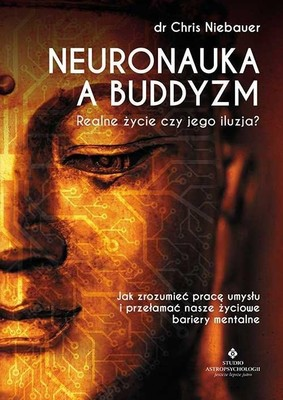 Chris Niebauer - Neuronauka a buddyzm. Realne życie czy jego iluzja