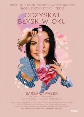 Barbara Pasek - Odzyskaj błysk w oku. Naucz się słuchać swojego wewnętrznego głosu, zacznij żyć tu i teraz