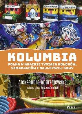 Aleksandra Andrzejewska - Kolumbia. Polka w krainie tysiąca kolorów, szmaragdów i najlepszej kawy